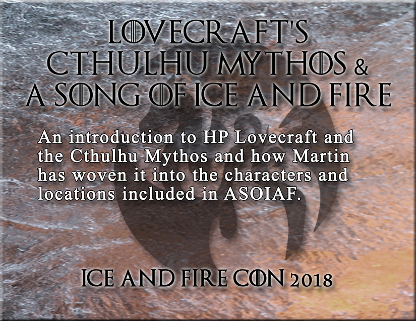 ice and fire con 2018 discussion panels hp lovecraft mythos asoiaf